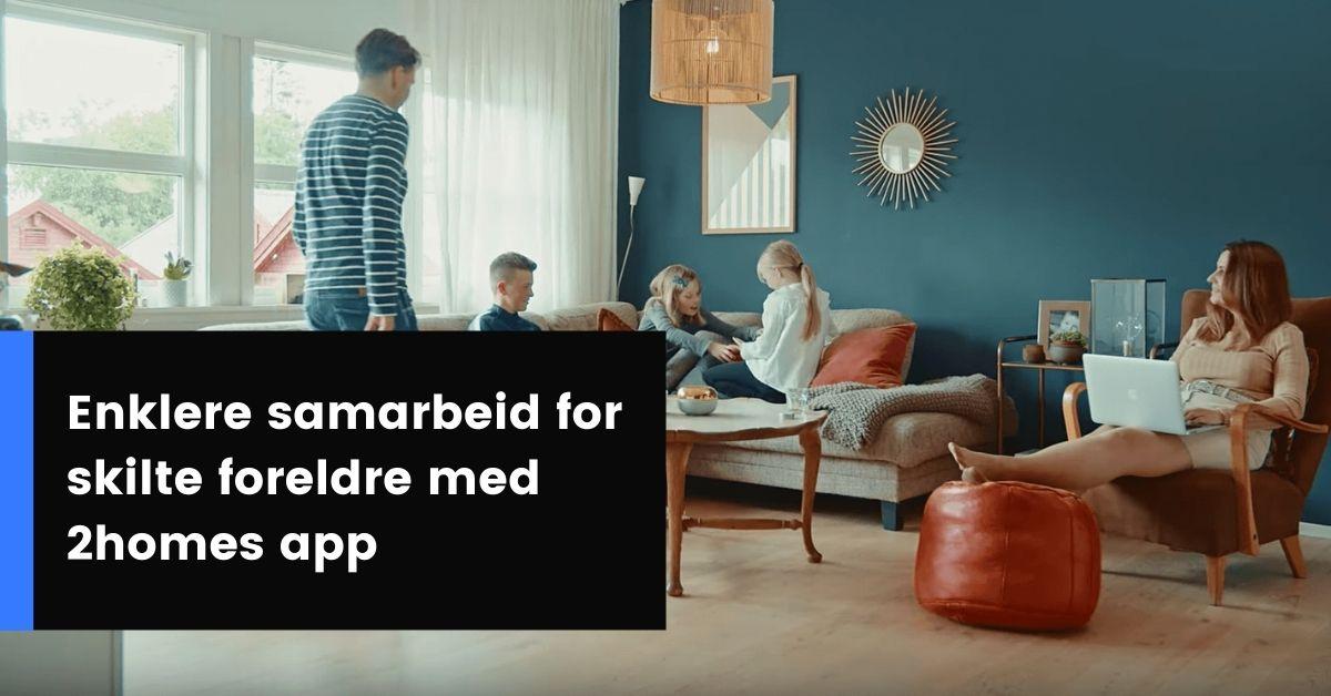 Enklere samarbeid for skilte foreldre med 2homes app